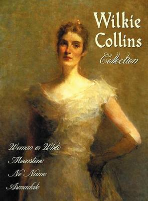 Wilkie Collins Collection (complete and Unabridged): The Woman in White, The Moonstone, No Name, Armadale
