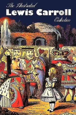 The Illustrated Lewis Carroll Collection, Including Unabridged: Alice in Wonderland, Through the Looking Glass, A Tangled Tale, Sylvie and Bruno, Sylvie and Bruno Concluded, The Hunting of the Snark, The Three Sunsets and Other Poems, Rhyme? And Reason?,