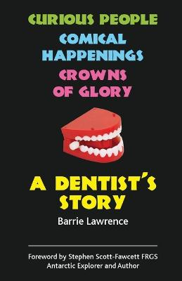 A Dentist's Story: Curious People, Comical Happenings, Crowns of Glory