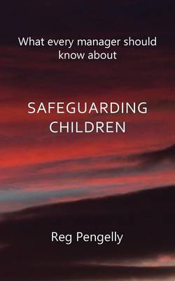 What Every Manager Should Know About Safeguarding Children - A Handbook