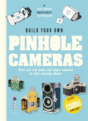 Build Your Own Pinhole Cameras: Print Out and Make Cool Paper Cameras to Take Amazing Photos