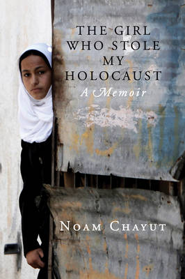 The Girl Who Stole My Holocaust: Notes from an Israeli Life