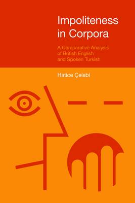 Impoliteness in Corpora: A Comparative Analysis of British English and Spoken Turkish