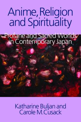 Anime, Religion and Spirituality: Profane and Sacred Worlds in Contemporary Japan