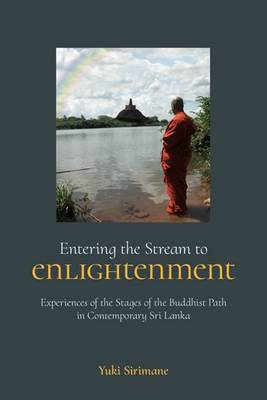 Entering the Stream to Enlightenment: Experiences of the Stages of the Buddhist Path in Contemporary Sri Lanka