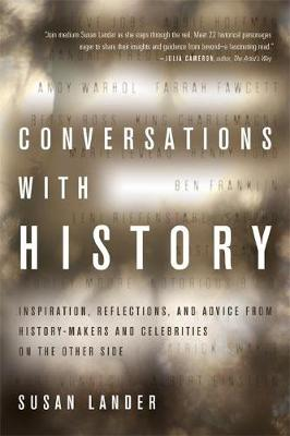 Conversations with History: Inspiration, Reflections and Advice from History-Makers and Celebrities on the Other Side