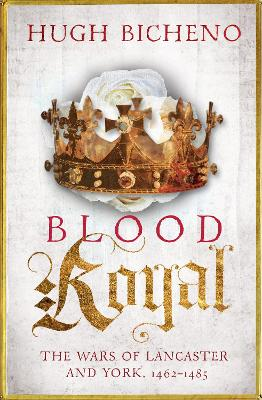 Blood Royal: The Wars of Lancaster and York, 1462-1485