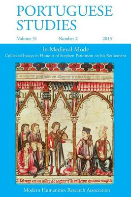 Portuguese Studies 31: 2 2015: In Medieval Mode: Collected Essays in Honour of Stephen Parkinson on His Retirement
