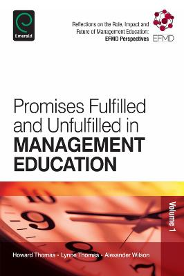 Promises Fulfilled and Unfulfilled in Management Education: Reflections on the Role, Impact and Future of Management Education: EFMD Perspectives
