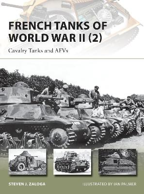 French Tanks of World War II 2: Cavalry Tanks and AFVs