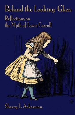 Behind the Looking-Glass: Reflections on the Myth of Lewis Carroll