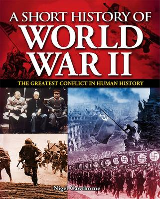 A Short History of World War II: The Greatest Conflict in Human History