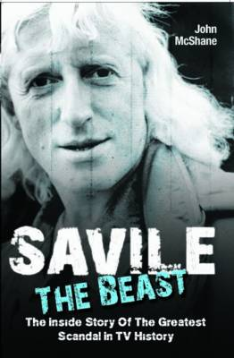 """Savile - The Beast: Singing with """"Iron Maiden"""" - the Drugs, the Groupies...the Whole Story"""