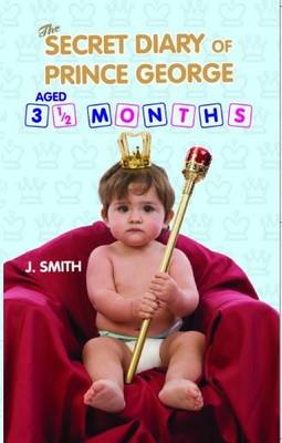 The Secret Diary of Prince George: Ages 3 1/2 Months