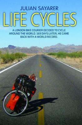 Life Cycles: A London Bike Courier Decided to Cycle Around the World. 169 Days Later, He Came Back with a World Record.