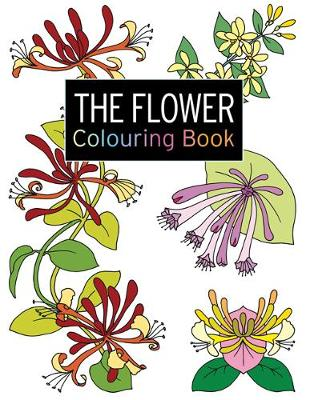 The Flower Colouring Book: Large and Small Projects to Enjoy