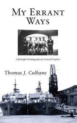 My Errant Ways: A Forthright Autobiography of a Limerick Seafarer