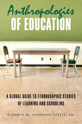 Anthropologies of Education: A Global Guide to Ethnographic Studies of Learning and Schooling