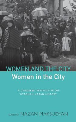 Women and the City, Women in the City: A Gendered Perspective on Ottoman Urban History