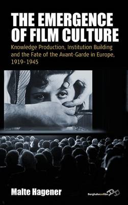 The Emergence of Film Culture: Knowledge Production, Institution Building, and the Fate of the Avant-Garde in Europe, 1919-1945