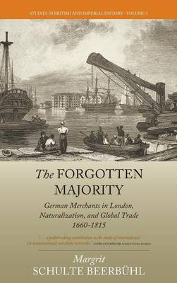 The Forgotten Majority: German Merchants in London, Naturalization, and Global Trade 1660-1815