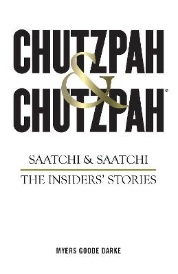 Chutzpah & Chutzpah: Saatchi & Saatchi: The Insiders' Stories