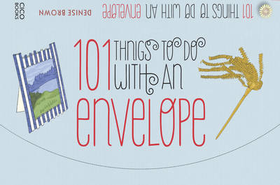 101 Things to Do with an Envelope: Fun, Frivolous and Functional Things to Make out of Envelopes