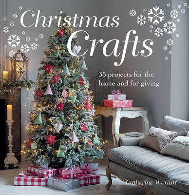 Christmas Crafts: 35 Projects for the Home and for Giving