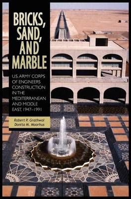 Bricks, Sand and Marble: U.S. Army Corps of Engineers Construction in the Mediterranean and Middle East, 1947-1991