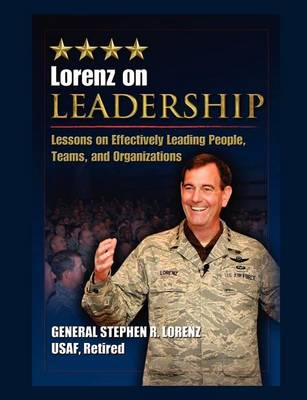 Lorenz on Leadership: Lessons on Effectively Leading People, Teams and Organizations