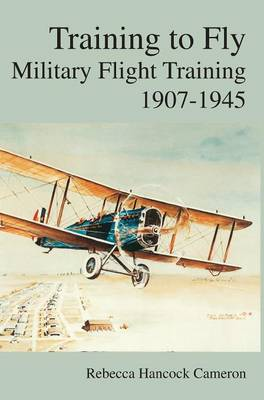 Training to Fly: Military Flight Testing 1907-1945