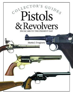 Pistols and Revolvers: From 1400 to the Present Day