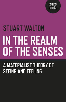 In the Realm of the Senses: A Materialist Theory of Seeing and Feeling