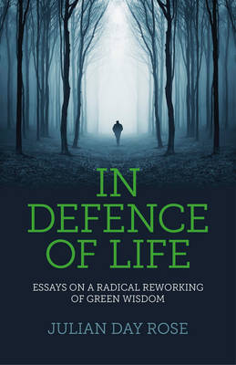 In Defence of Life: Essays on a Radical Reworking of Green Wisdom