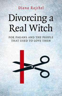 Divorcing a Real Witch: For Pagans and the People That Used to Love Them