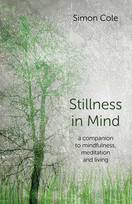 Stillness in Mind: A Companion to Mindfulness, Meditation and Living