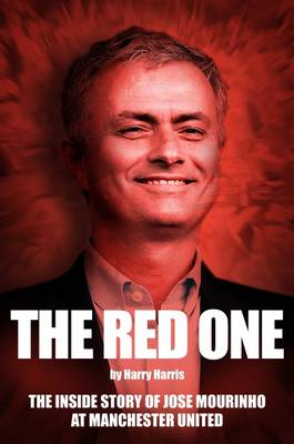 The Red One: The Inside Story of Jose Mourinho at Manchester United