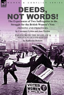 Deeds, Not Words!-The Experiences of Two Suffragettes in the Struggle for the British Women's Vote