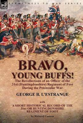 Bravo, Young Buffs!-The Recollections of an Officer of the 31st (Huntingdonshire) Regiment of Foot During the Peninsular War