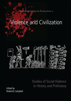 Violence and Civilization: Studies of Social Violence in History and Prehistory