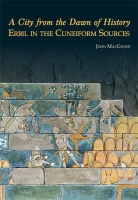 A City from the Dawn of History: Erbil in the Cuneiform Sources