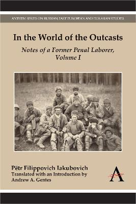 In the World of the Outcasts: Notes of a Former Penal Laborer, Volume I