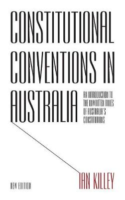Constitutional Conventions in Australia: An Introduction to the Unwritten Rules of Australia's Constitutions