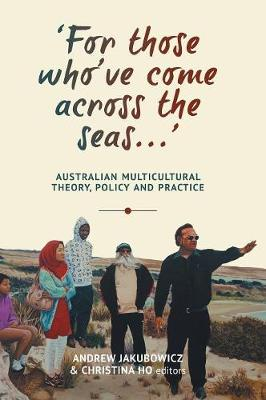 `For those who've come across the seas...': Australian Multicultural Theory, Policy and Practice