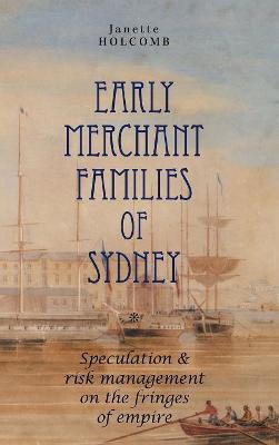 Early Merchant Families of Sydney: Speculation and Risk Management on the Fringes of Empire