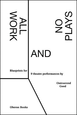 All Work and No Plays: Blueprints for 9 Theatre Performances by Ontroerend Goed