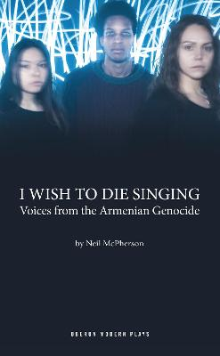 I Wish to Die Singing: Voices from the Armenian Genocide
