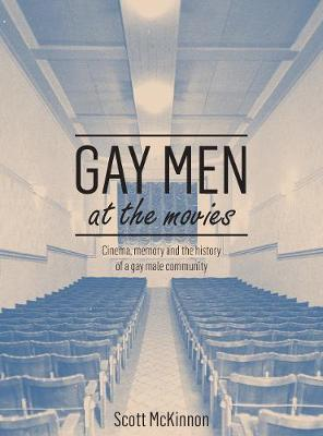 Gay Men at the Movies: Cinema, Memory and the History of a Gay Male Community