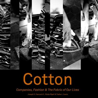 Cotton: Companies, Fashion and the Fabric of Our Lives