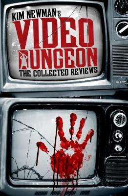 Kim Newman's Video Dungeon: The Collected Reviews